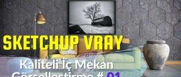 SKETCHUP VRAY KALİTELİ İÇ MEKAN GÖRSELLEŞTİRME EĞİTİMİ 01